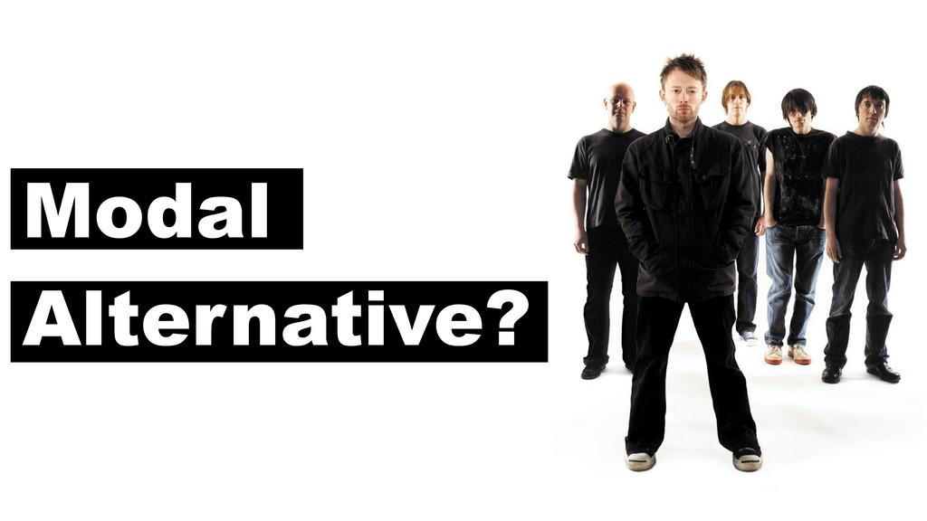 Modal Alternative?