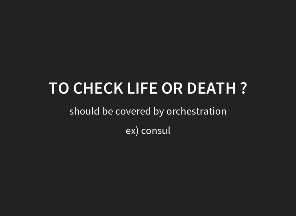 TO CHECK LIFE OR DEATH ? should be covered by o...