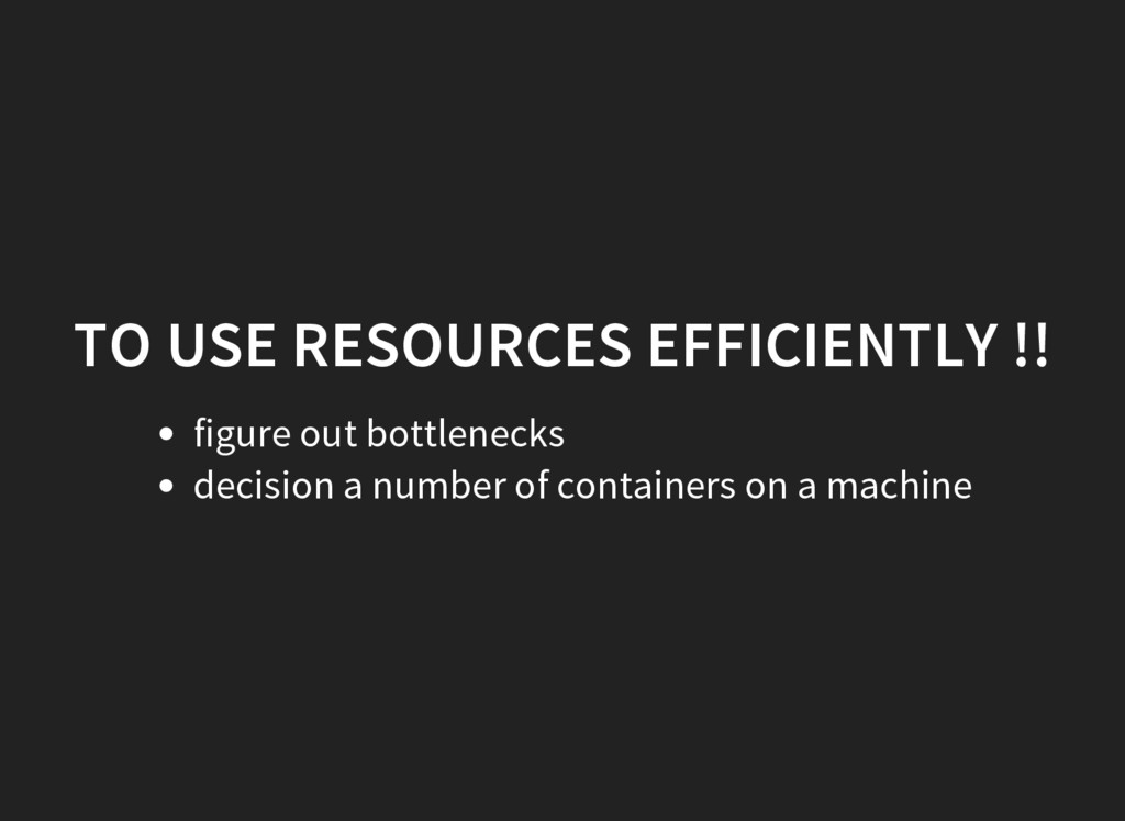 TO USE RESOURCES EFFICIENTLY !! figure out bott...