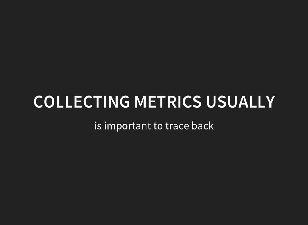 COLLECTING METRICS USUALLY is important to trac...
