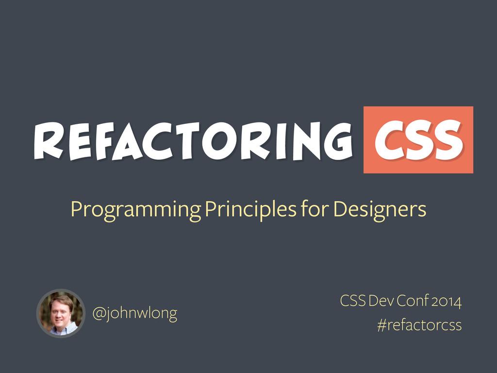 Refactoring CSS @johnwlong CSS Dev Conf 2014 #r...