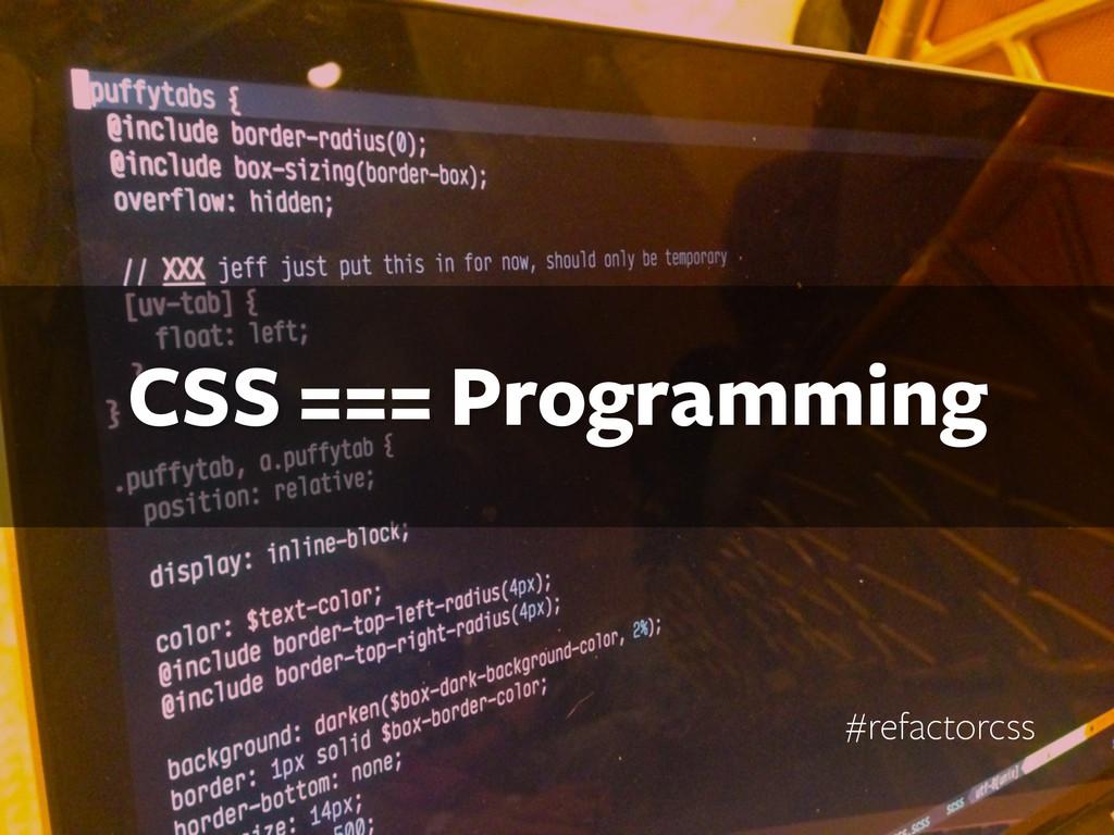 CSS === Programming #refactorcss