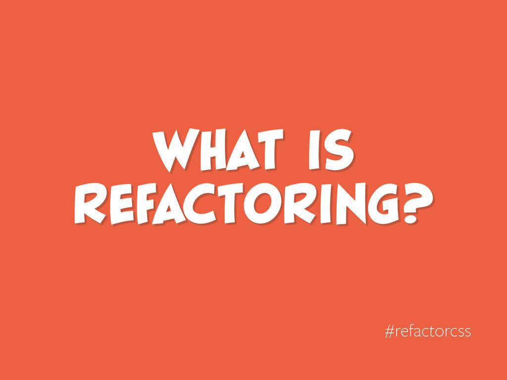 What is refactoring? #refactorcss
