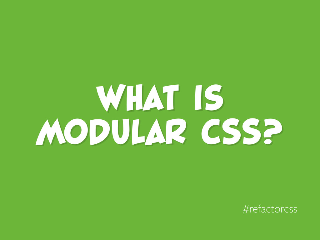 What is MODULAR CSS? #refactorcss