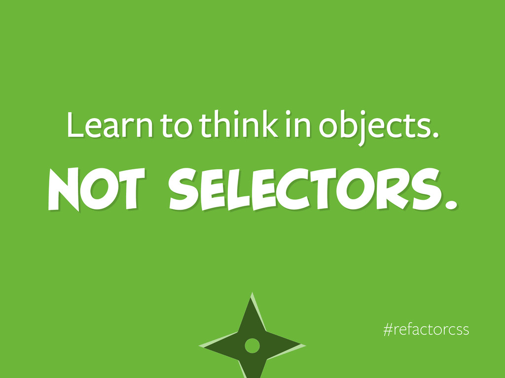 Learn to think in objects. Not selectors. #refa...