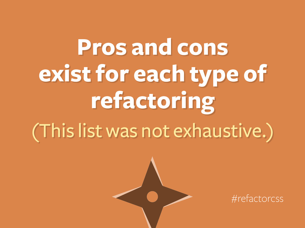 Pros and cons exist for each type of refactori...