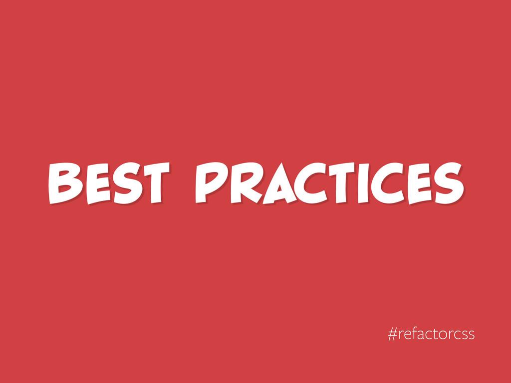 Best Practices #refactorcss