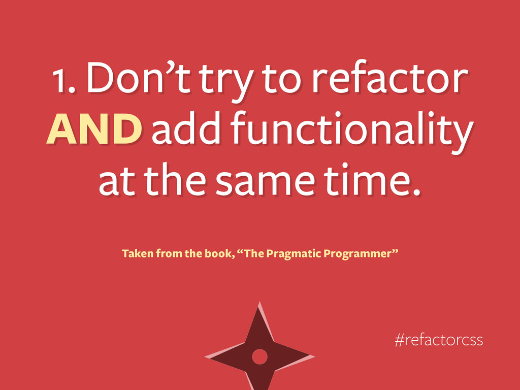 1. Don't try to refactor AND add functionality ...