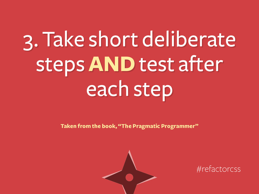 3. Take short deliberate steps AND test after e...