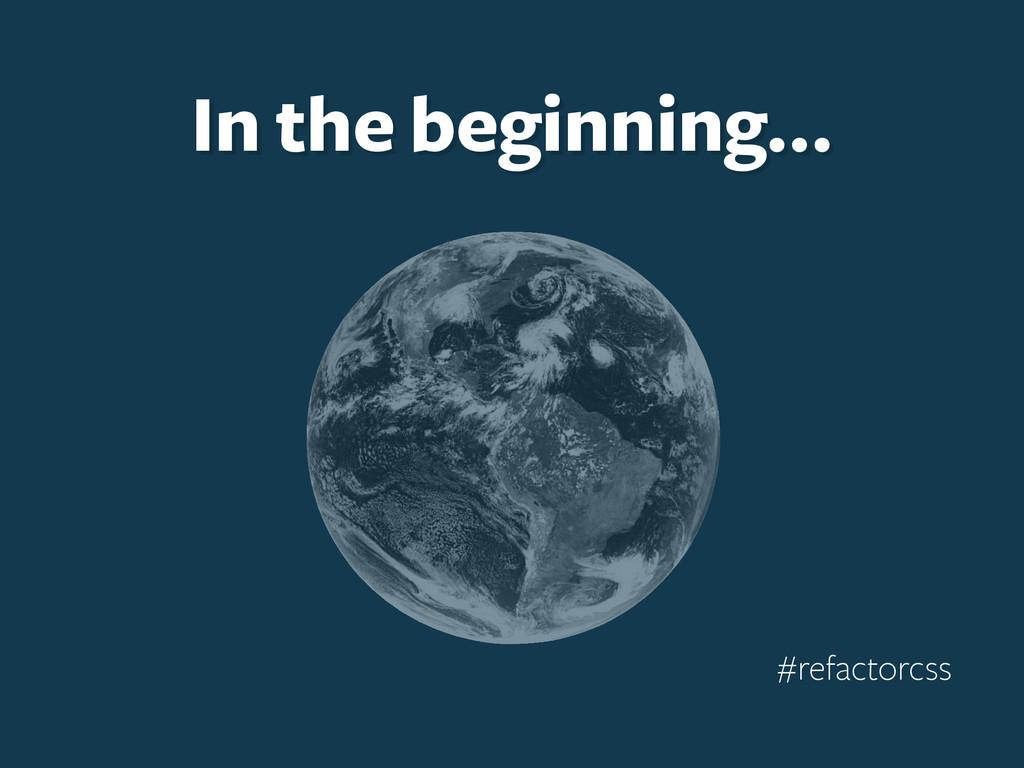 #refactorcss In the beginning…
