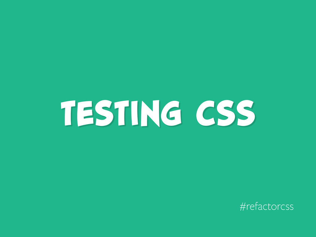 TESTING CSS #refactorcss