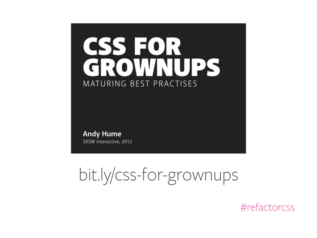 bit.ly/css-for-grownups #refactorcss