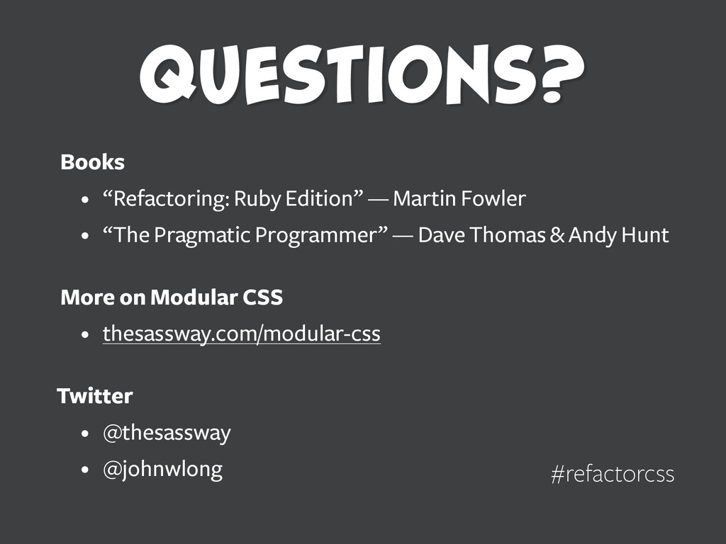 "Questions? #refactorcss Books • ""Refactoring: R..."