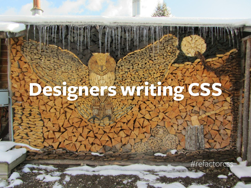 #refactorcss Designers writing CSS