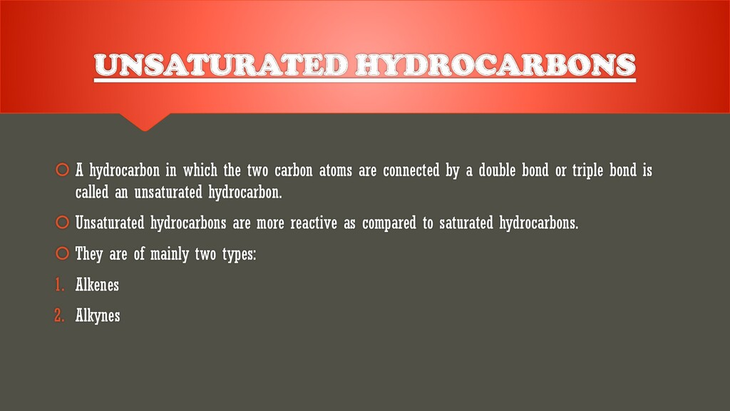 UNSATURATED HYDROCARBONS  A hydrocarbon in whi...