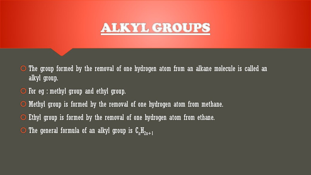 ALKYL GROUPS  The group formed by the removal ...