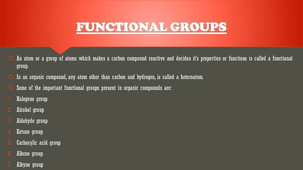 FUNCTIONAL GROUPS  An atom or a group of atoms...