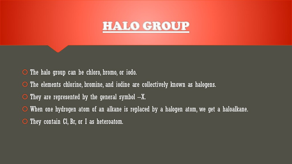 HALO GROUP  The halo group can be chloro, brom...