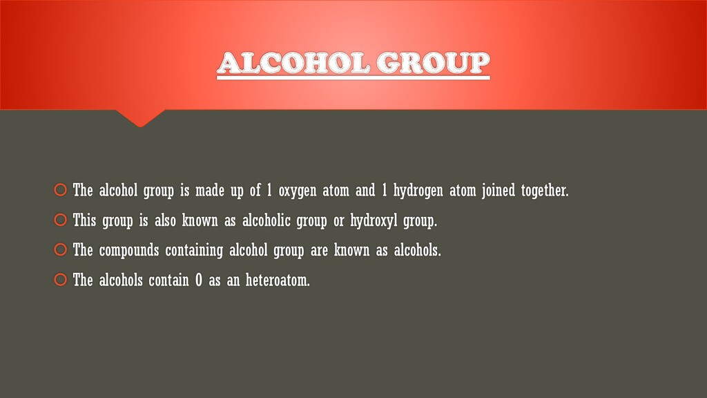 ALCOHOL GROUP  The alcohol group is made up of...