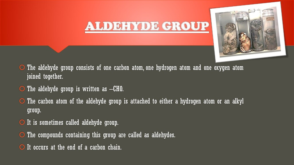 ALDEHYDE GROUP  The aldehyde group consists of...