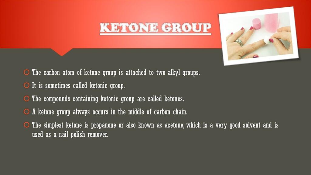 KETONE GROUP  The carbon atom of ketone group ...