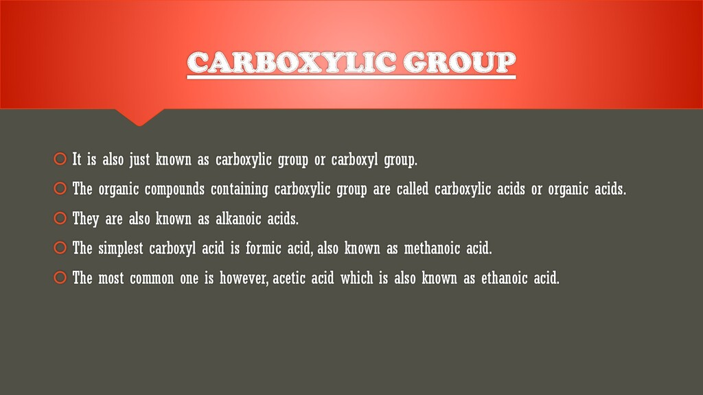 CARBOXYLIC GROUP  It is also just known as car...