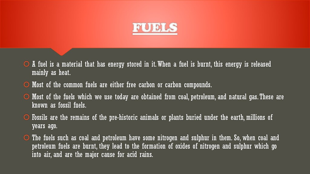 FUELS  A fuel is a material that has energy st...