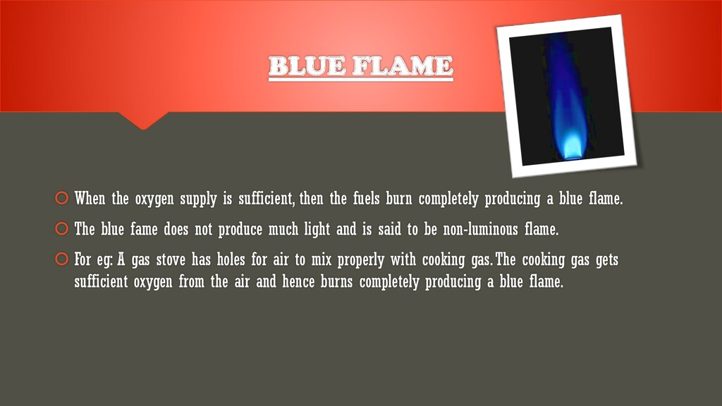 BLUE FLAME  When the oxygen supply is sufficie...