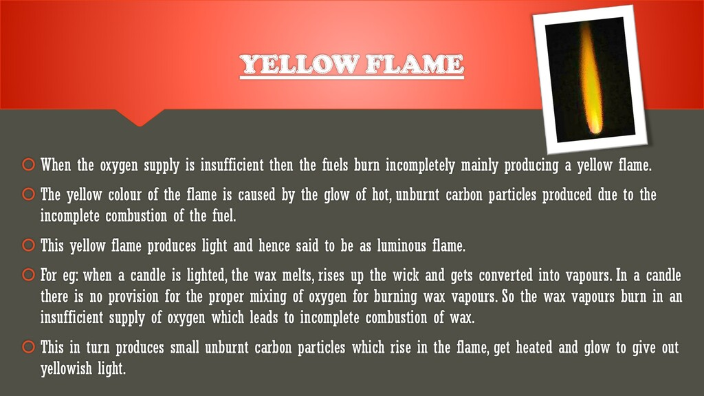 YELLOW FLAME  When the oxygen supply is insuff...