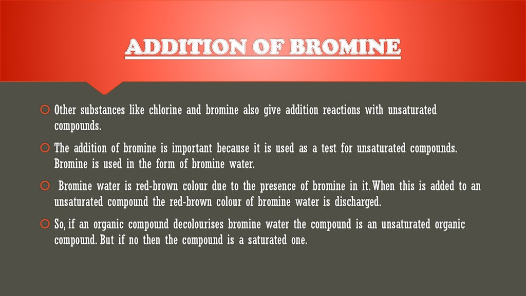 ADDITION OF BROMINE  Other substances like chl...