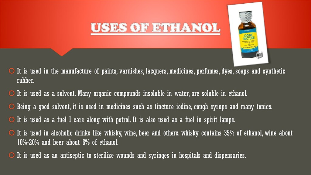 USES OF ETHANOL  It is used in the manufacture...