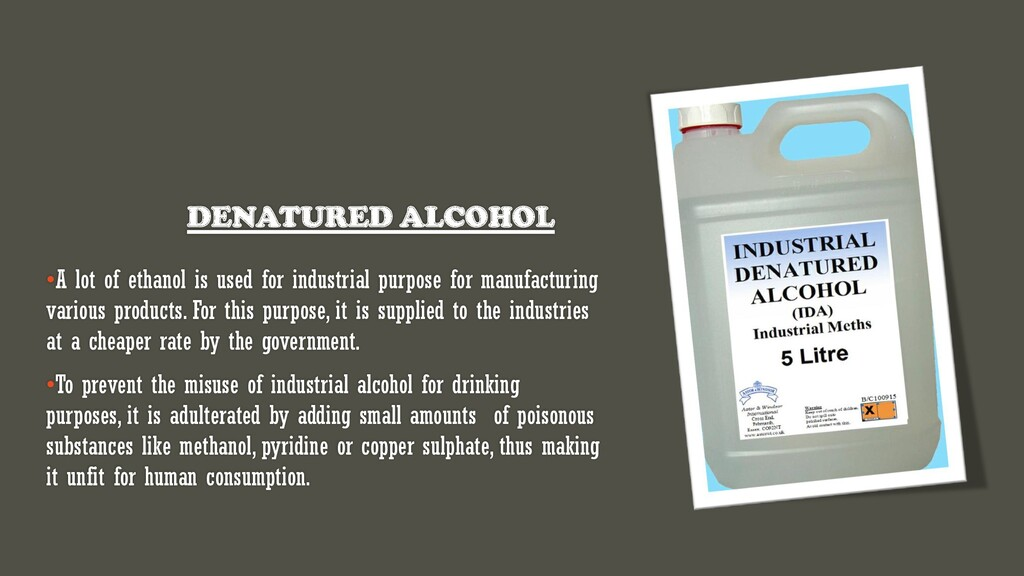 DENATURED ALCOHOL •A lot of ethanol is used for...