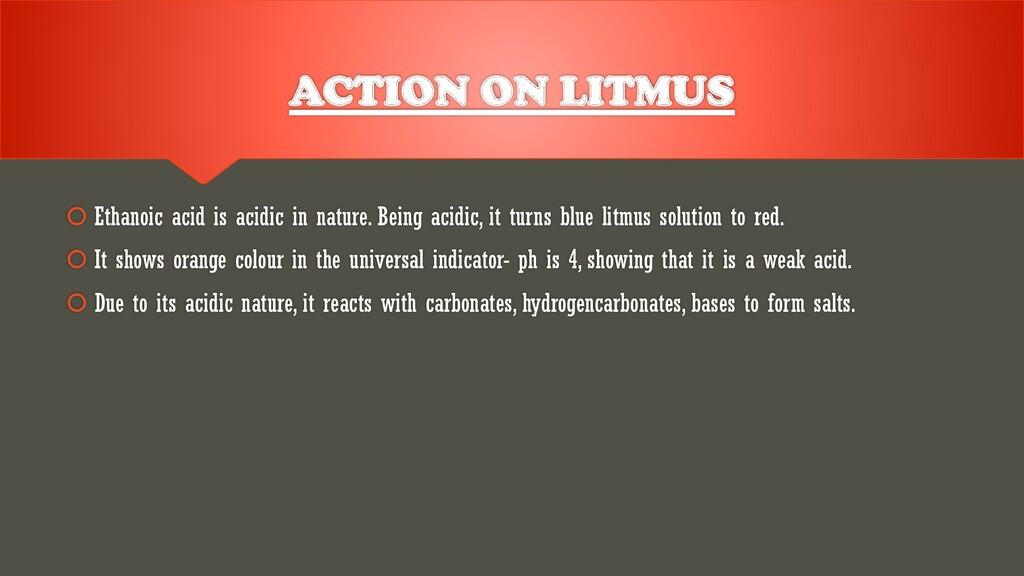  Ethanoic acid is acidic in nature. Being acid...