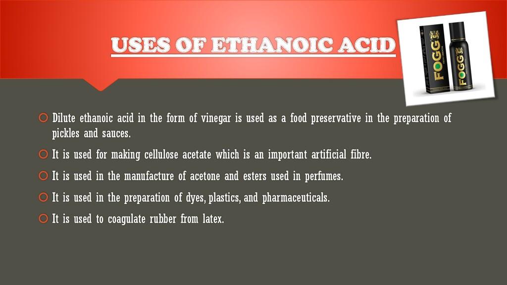 USES OF ETHANOIC ACID  Dilute ethanoic acid in...