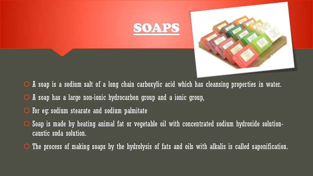 SOAPS  A soap is a sodium salt of a long chain...