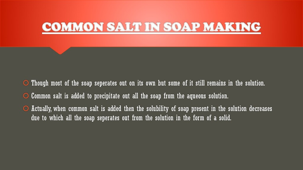 COMMON SALT IN SOAP MAKING  Though most of the...