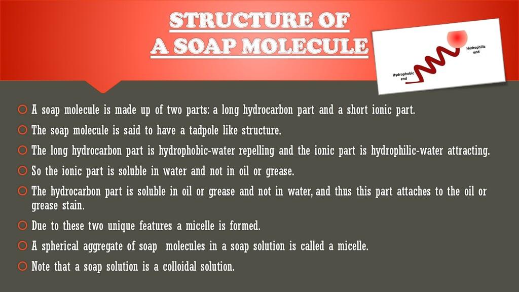 STRUCTURE OF A SOAP MOLECULE  A soap molecule ...