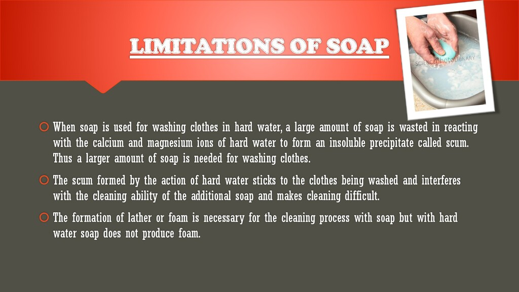 LIMITATIONS OF SOAP  When soap is used for was...
