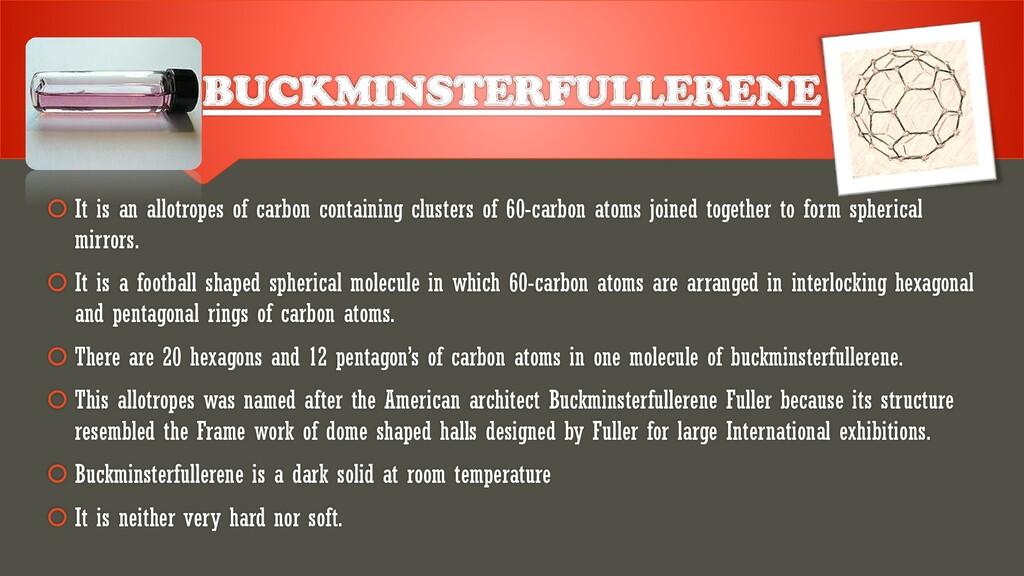 BUCKMINSTERFULLERENE  It is an allotropes of c...