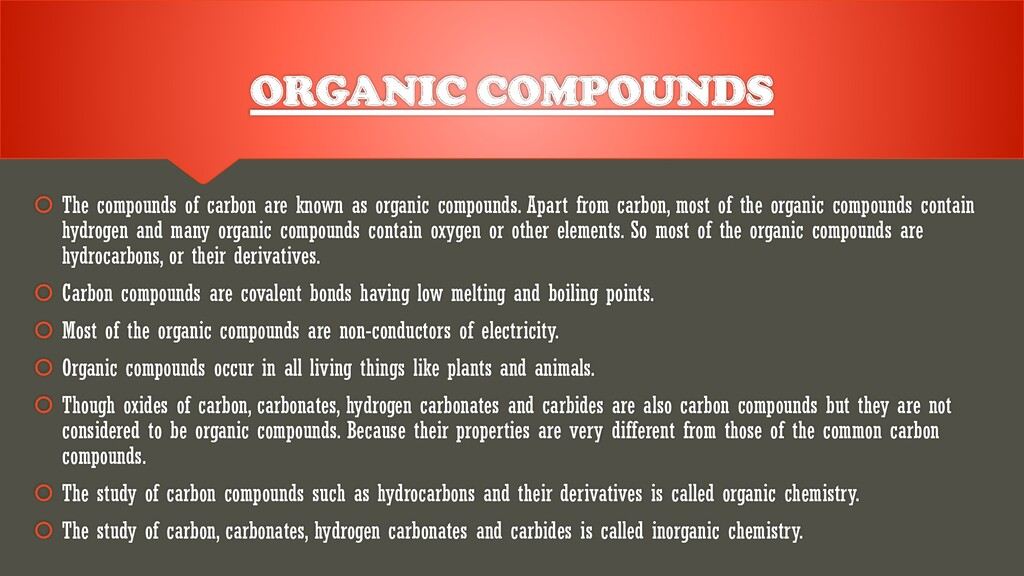 ORGANIC COMPOUNDS  The compounds of carbon are...