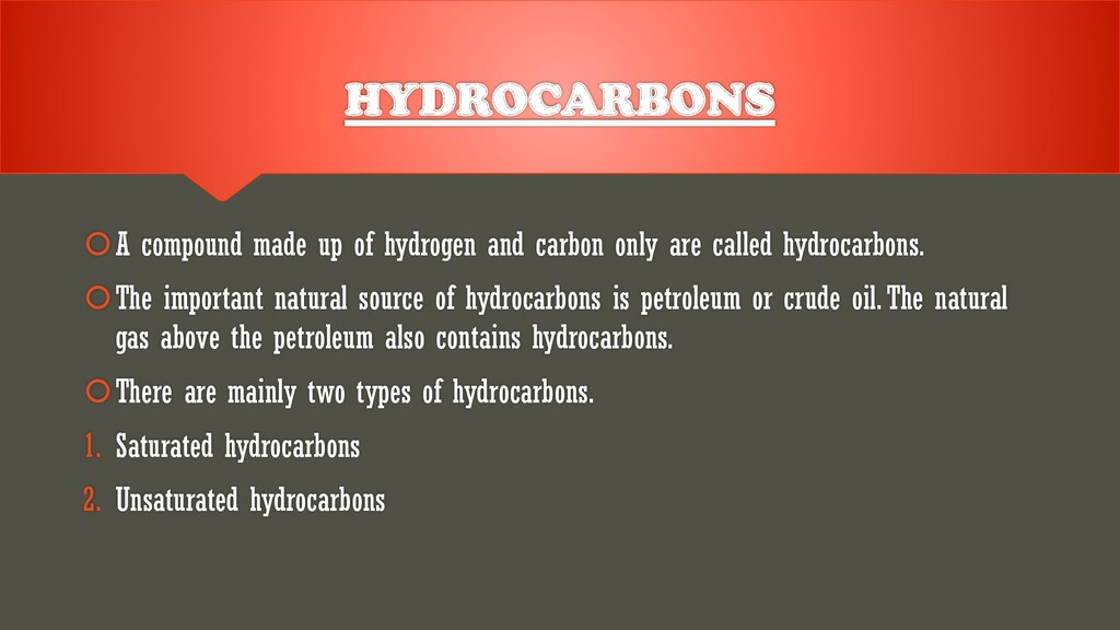 HYDROCARBONS A compound made up of hydrogen an...