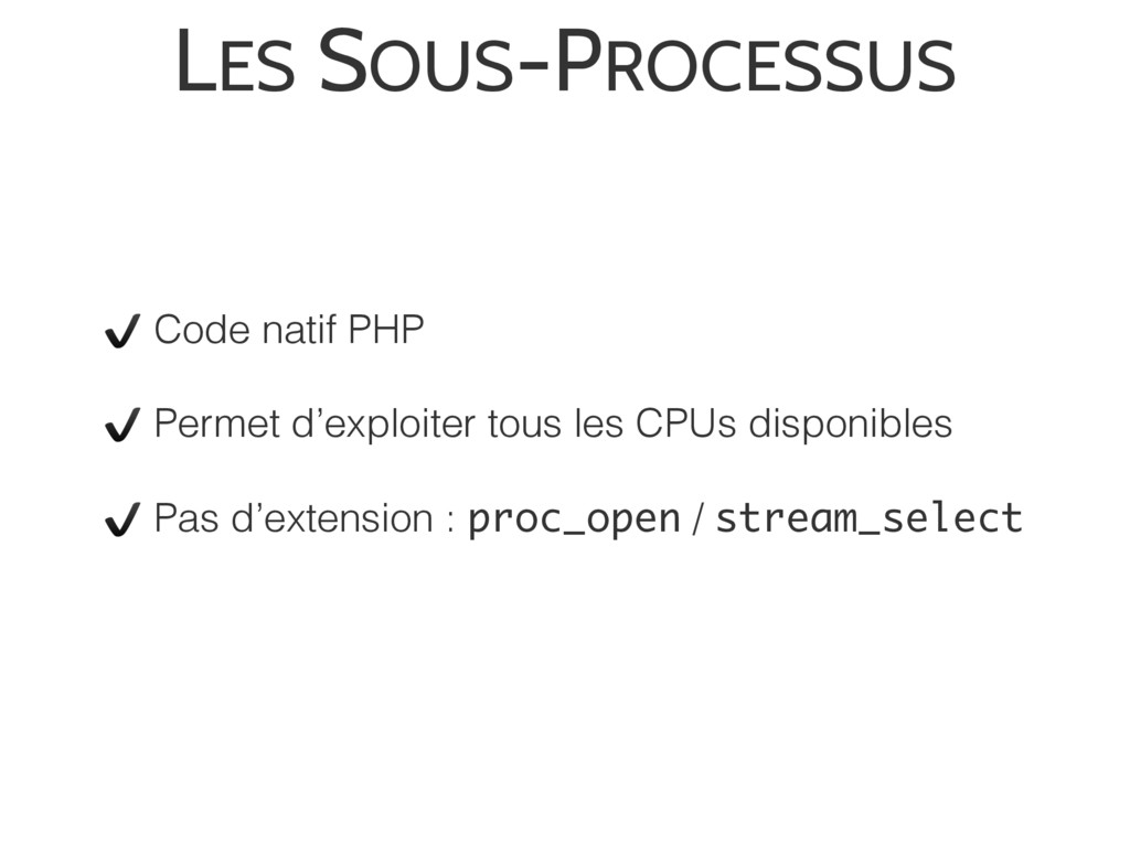 LES SOUS-PROCESSUS ✔ Code natif PHP ✔ Permet d'...