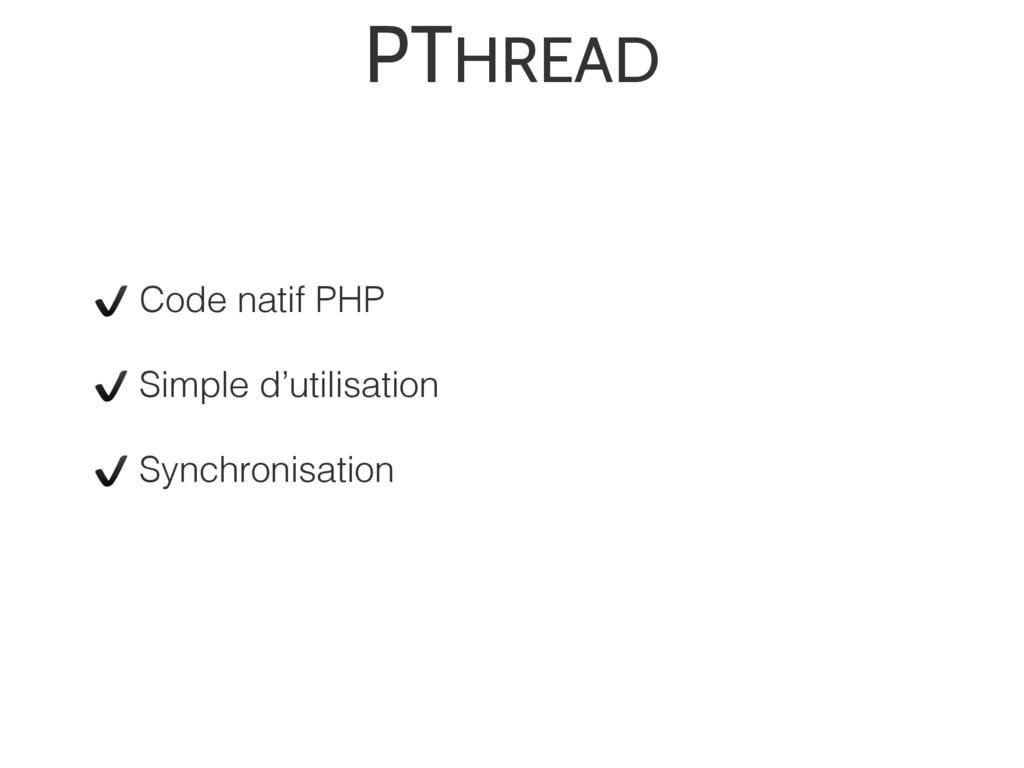 PTHREAD ✔ Code natif PHP ✔ Simple d'utilisation...