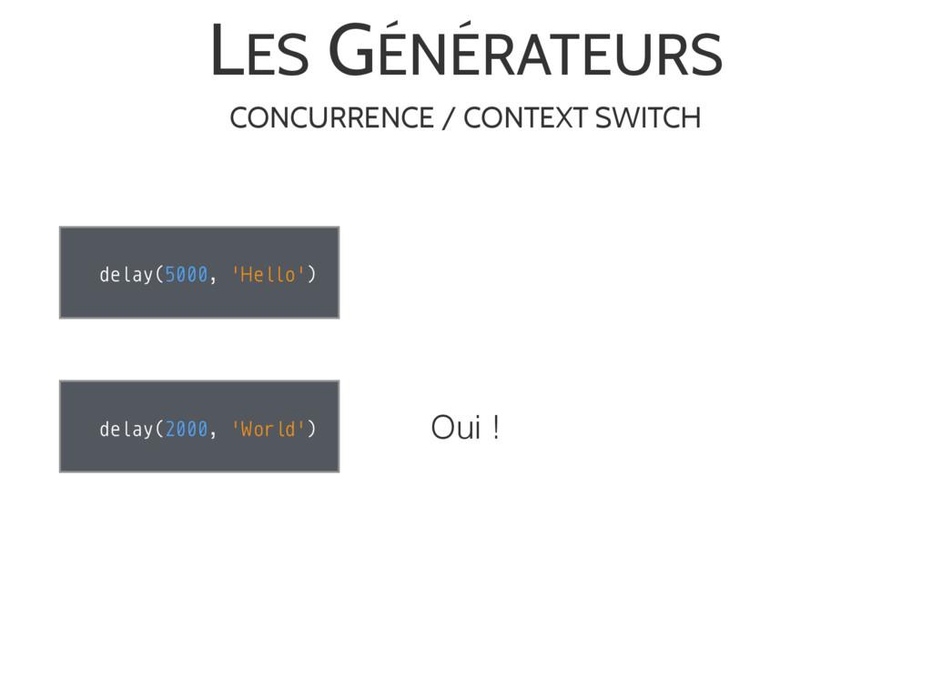LES GÉNÉRATEURS delay(5000, 'Hello') delay(2000...