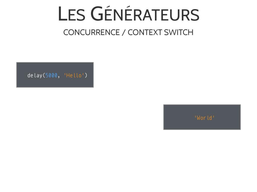 LES GÉNÉRATEURS delay(5000, 'Hello') 'World' CO...
