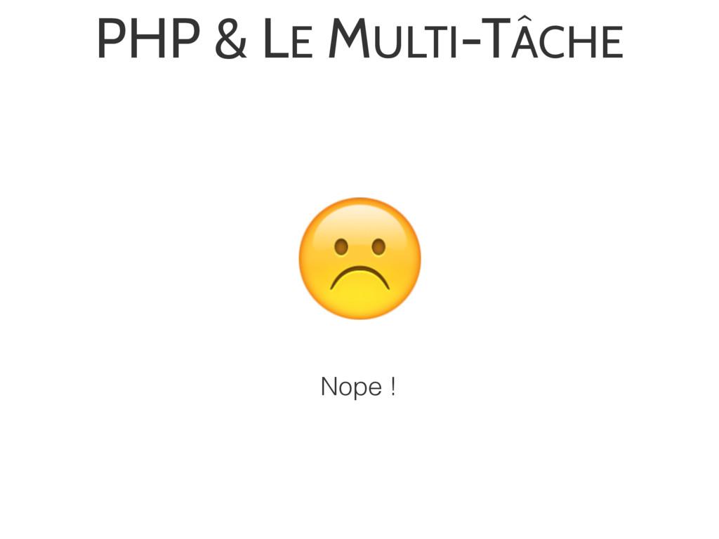 PHP & LE MULTI-TÂCHE ☹ Nope !
