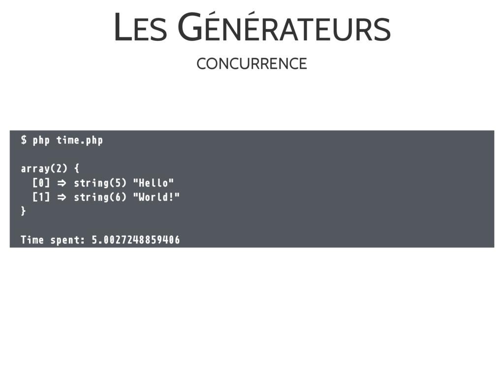 LES GÉNÉRATEURS $ php time.php array(2) { [0] !...
