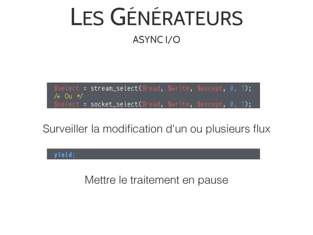 LES GÉNÉRATEURS $select = stream_select($read, ...