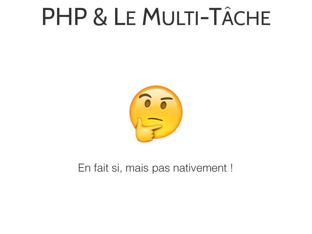 PHP & LE MULTI-TÂCHE  En fait si, mais pas nati...