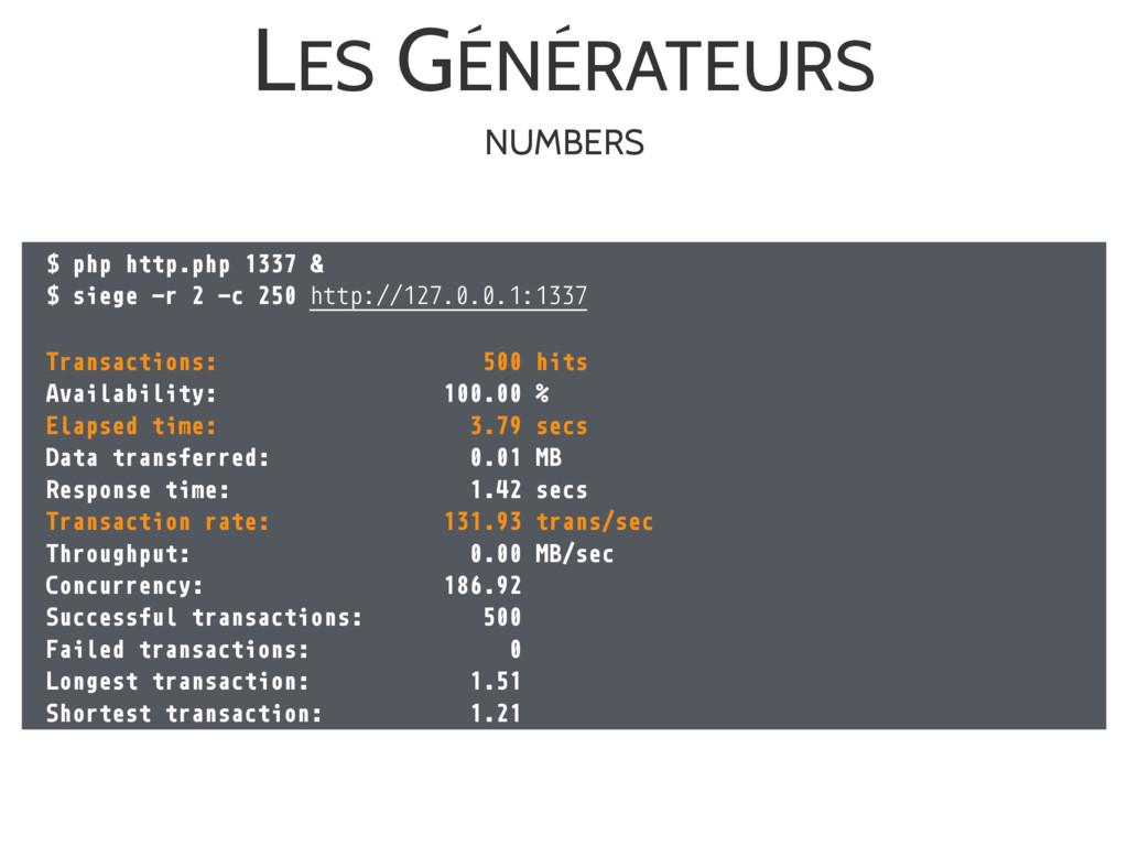 LES GÉNÉRATEURS $ php http.php 1337 & $ siege -...